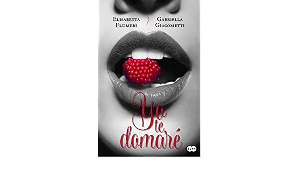 Yo te domaré (Spanish Edition) - Kindle edition by Elisabetta Flumeri. Literature & Fiction Kindle eBooks @ Amazon.com.