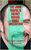 The John Travolta Secret Sexual Email Collection: Alleged Lovers And Victims TELL-ALL