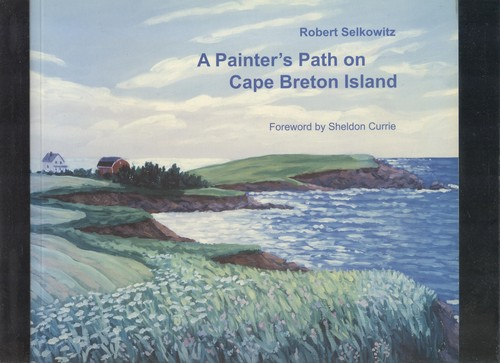 Read Online A Painter's Path on Cape Breton Island: Scenes Along the Ceilidh & Cabot Trails in Oil & Pastel pdf