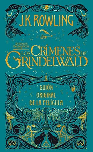 Animales fantásticos: Los crímenes de Grindelwald Guión original de la película (Spanish Edition)