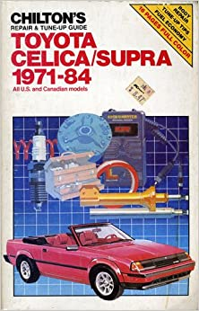 Chilton's Repair & Tune-Up Guide: Toyota Celica/Supra, 1971-84 : All U