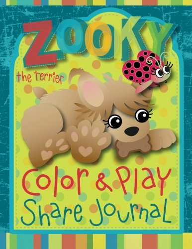 Zooky the Terrier Color and Play Share Journal (The Zooky Adventure Series)