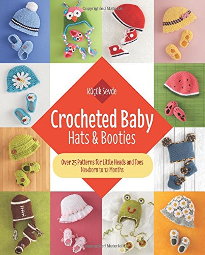 Pattern Bootie Baby (Crocheted Baby: Hats & Booties: Over 25 Patterns for Little Heads and Toes―Newborn to 12 Months)