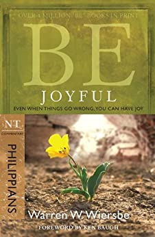Be Joyful (Philippians): Even When Things Go Wrong, You Can Have Joy (The BE Series Commentary) by [Wiersbe, Warren W.]