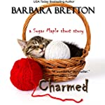 Charmed: A Sugar Maple Short Story: The Sugar Maple Chronicles #3.5 | Barbara Bretton