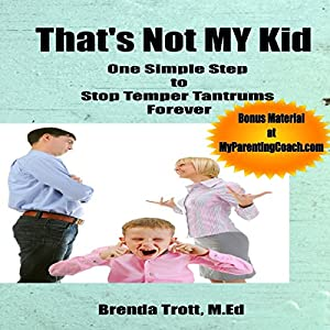 That's Not MY Kid (One Simple Step to Stop Temper Tantrums Forever) Audiobook
