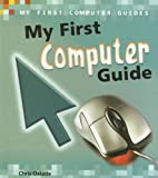 My First Computer Guide, Chris Oxlade, 1432900226