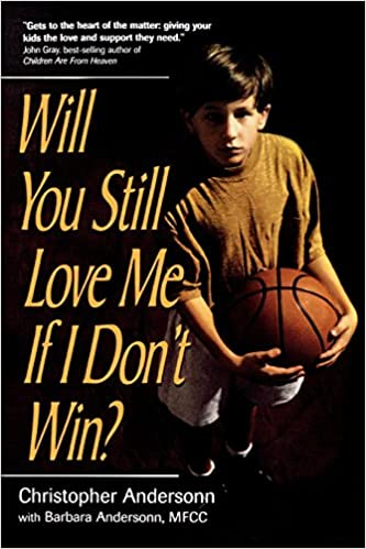 Download online Will You Still Love Me If I Don't Win?: A Guide for Parents of Young Athletes PDF