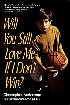 Book Will You Still Love Me If I Don't Win?: A Guide for Parents of Young Athletes