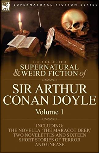 Book The Collected Supernatural and Weird Fiction of Sir Arthur Conan Doyle: 1-Including the Novella 'The Maracot Deep, ' Two Novelettes and Sixteen Short