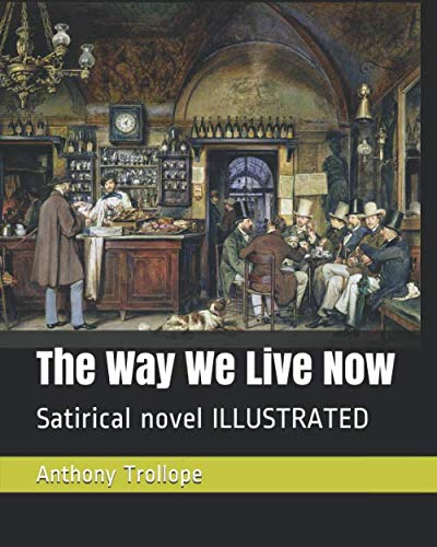 The Way We Live Now: Satirical novel  ILLUSTRATED (Anthony Trollope The Way We Live Now)