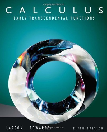 By Ron Larson - Calculus: Early Transcendental Functions: 5th (fifth) Edition (Calculus Early Transcendental Functions 5th Edition Solutions)