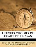 Oeuvres Choisies du Comte de Tressan, Comte De 1705-1783 Tressan and Charles-Georges-Thomas Garnier, 1179743687