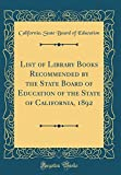 List of Library Books Recommended by the State Board of Education of the State of California, 1892 (Classic Reprint)