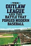 The Outlaw League and the Battle That Forged Modern Baseball