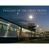 Twilight of the Great Trains, Expanded Edition (Railroads Past and Present)