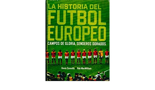 La historia del fútbol europeo : campos de gloria, senderos ...