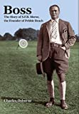 Boss: The Story of S.F.B Morse, the Founder of Pebble Beach