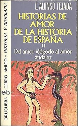 HISTORIAS DE AMOR DE LA HISTORIA DE ESPAÑA. II. DEL AMOR VISIGODO ...