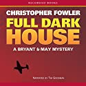 Full Dark House Audiobook by Christopher Fowler Narrated by Tim Goodman