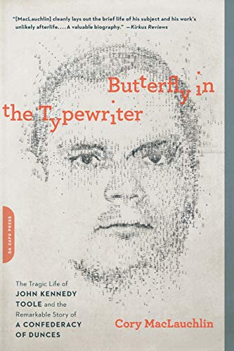 Butterfly in the Typewriter: The Tragic Life of John Kennedy Toole and the Remarkable Story of A Confederacy of Dunces (Kennedy Toole)