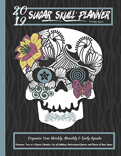 2019 Sugar Skull Planner Pretty Eyes Organize Your Weekly, Monthly, & Daily Agenda: Features Year at a Glance Calendar, List of Holidays, Motivational Quotes and Plenty of Note Space for $<!--$8.95-->