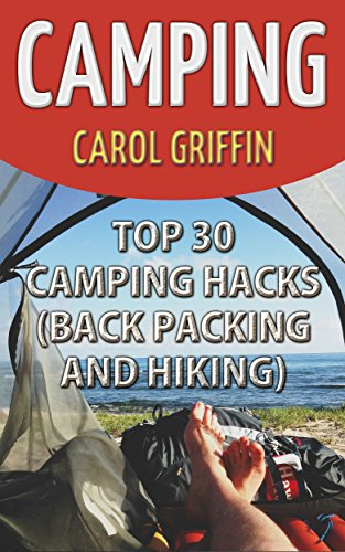 Camping: Top 30 Camping Hacks (Back Packing and Hiking) by [Griffin, Carol]