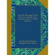 Lois Du Mariage Et Du Divorce, Depuis Leur Origine Dans Le Droit Romain