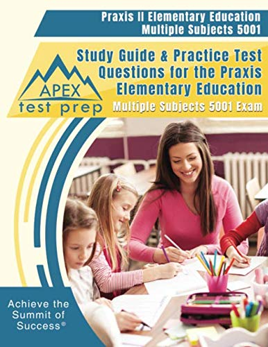 Praxis II Elementary Education Multiple Subjects 5001 Study Guide & Practice Test Questions for the Praxis Elementary Education Multiple Subjects 5001 Exam (Praxis 2 Elementary Education Multiple Subjects 5001)
