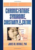 Chronic Fatigue Syndrome, Christianity and Culture : Between God and Illness, Rotholz, James M., 0789014920