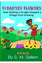 Kids Plays: Funanya's Flowers: How Holding a Grudge Stopped a Village From Growing Paperback
