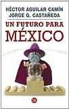 Un Futuro para Mexico, Hector Aguilar Camin and Jorge G. Castaneda, 6071104009
