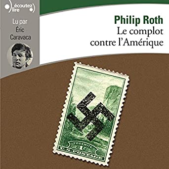 Le complot contre l'Amérique: Philip Roth, Éric Caravaca