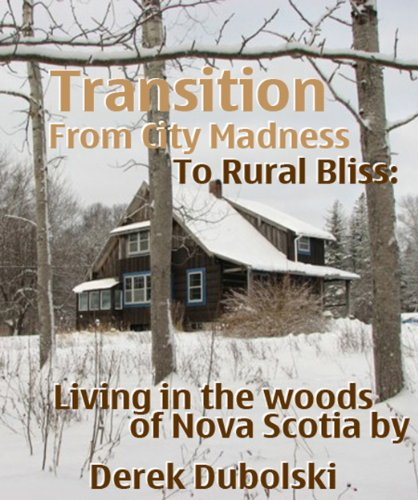 Transition From City Madness to Rural Bliss: Living in the Woods of Nova Scotia.