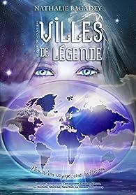 Villes de légende: Plus qu'un voyage, une initiation (voyages légendaires t. 3) par Nathalie Bagadey