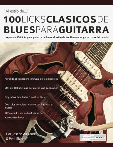 100 licks clasicos de blues para guitarra: Aprende 100 licks de blues para guitarra al estilo de los 20 mejores guitarristas del mundo (Spanish Edition) [Mr Joseph Alexander] (Tapa Blanda)