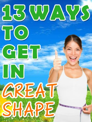 13 Ways to Get in Great Shape - Losing Weight Through Proper Hunger Management, Popular Diets, Weight Loss Supplements and - Shape Mooney In