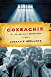 Coxsackie : The Life and Death of Prison Reform, Spillane, Joseph F., 1421413221