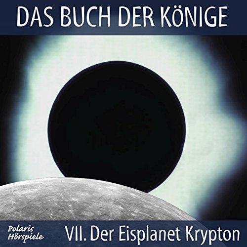 Der Eisplanet Krypton (Das Buch der Könige 7)