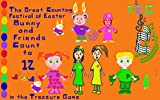 The Great Counting Festival of Easter : Bunny and Friends Count to 12 in the Treasure Game