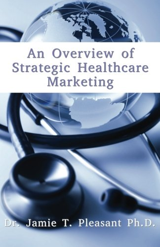 An Overview of Strategic Health Care Marketing: Marketing Mix & Segmentation Strategies at Work