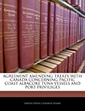 Agreement Amending Treaty with Canada Concerning Pacific Coast Albacore Tuna Vessels and Port Privileges, , 1240388330