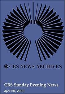 CBS Sunday Evening News (April 30, 2006)