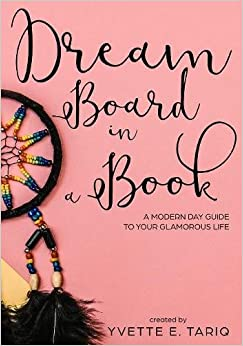 Dream Board in a Book: A Modern Day Guide to Your Glamorous Life