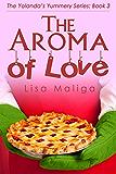 The Aroma of Love (The Yolanda's Yummery Series Book 3)