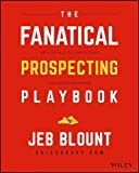 img - for The Fanatical Prospecting Playbook: Open the Sale, Fill Your Pipeline, and Crush Your Number book / textbook / text book