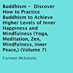 Buddhism: Discover How to Practice Buddhism to Achieve Higher Levels of Inner Happiness and Mindfulness | Carmen Mckenzie