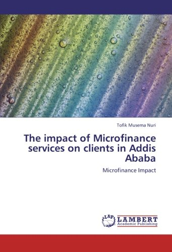 Read Online The impact of Microfinance services on clients in Addis Ababa: Microfinance Impact pdf epub