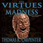 The Virtues of Madness | Thomas K. Carpenter