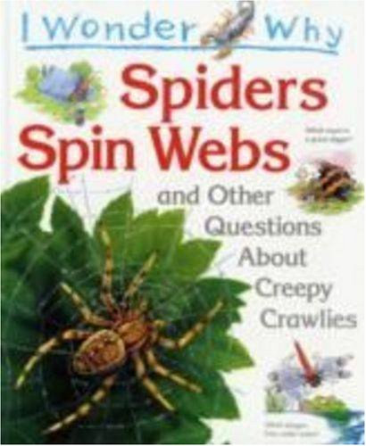 I Wonder Why Spiders Spin Webs and Other Questions About Creepy Crawlies (I wonder why series)